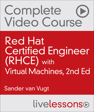 Red Hat Certified Engineer (RHCE) Complete Video Course with Virtual Machines, 2/e
