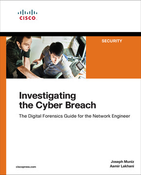Investigating the Cyber Breach: The Digital Forensics Guide for the Network Engineer, First Edition