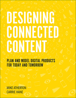 Designing Connected Content: Plan and Model Digital Products for Today and Tomorrow, First Edition