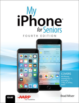 My iPhone for Seniors: Covers all iPhones running iOS 11, Fourth Edition