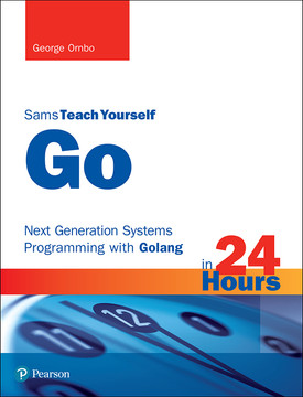 Go in 24 Hours, Sams Teach Yourself: Next Generation Systems Programming with Golang, First Edition