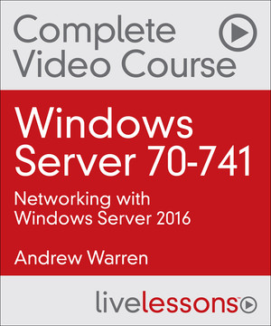 Windows Server 70-741: Networking with Windows Server 2016 [Video]