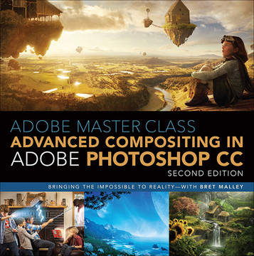 Adobe Master Class: Advanced Compositing in Adobe Photoshop CC: Bringing the Impossible to Reality with Bret Malley, Second Edition