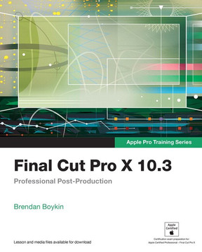 Final Cut Pro X 10.3 - Apple Pro Training Series: Professional Post Production, First Edition