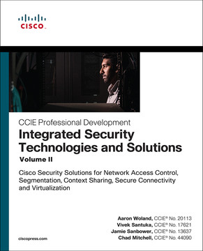 Integrated Security Technologies and Solutions - Volume II: Cisco Security Solutions for Network Access Control, Segmentation, Context Sharing, Secure Connectivity and Virtualization, Fourth Edition