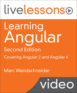 Learning Angular LiveLessons: Covering Angular 2 and Angular 4, Second Edition