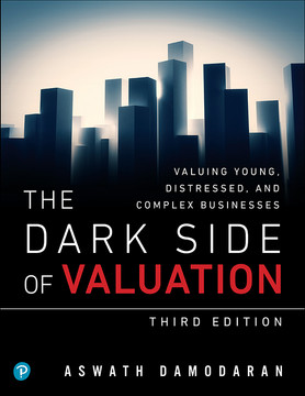 Dark Side of Valuation, The: Valuing Young, Distressed, and Complex Businesses, Third edition