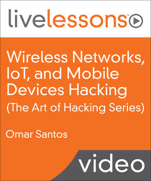 Wireless Networks, IoT, and Mobile Devices Hacking (The Art of Hacking Series)