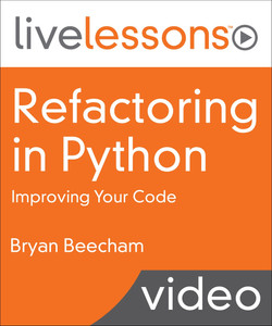 Refactoring in Python LiveLessons: Improving Your Code Video Training