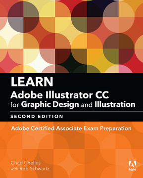 Learn Adobe Illustrator CC for Graphic Design and Illustration: Adobe Certified Associate Exam Preparation, Second Edition
