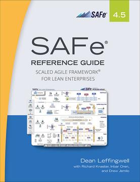 SAFe 4.5 Reference Guide: Scaled Agile Framework for Lean Enterprises, Second edition