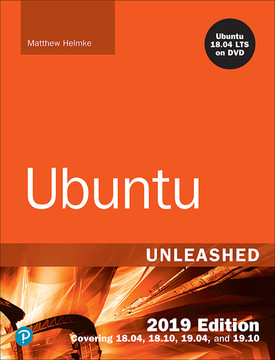 Ubuntu Unleashed 2019 Edition: Covering 18 04, 18 10, 19 04