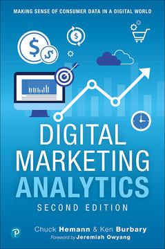 Digital Marketing Analytics: Making Sense of Consumer Data in a Digital World, Second edition
