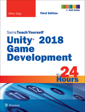 Sams Teach Yourself, Unity 2018 Game Development in 24 Hours, Third edition