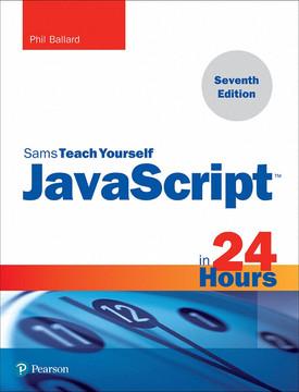 Sams Teach Yourself JavaScript in 24 Hours, Seventh Edition