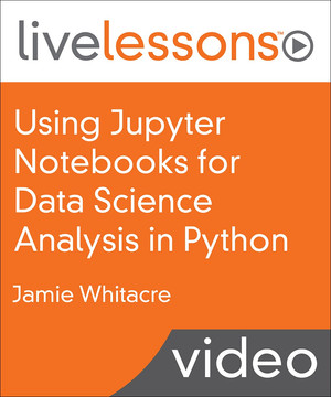 Using Jupyter Notebooks for Data Science Analysis in Python LiveLessons