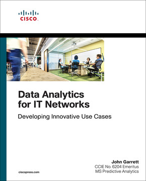Data Analytics for IT Networks: Developing Innovative Use Cases, First Edition