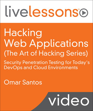 Hacking Web Applications The Art of Hacking Series LiveLessons: Security Penetration Testing for Today's DevOps and Cloud Environments