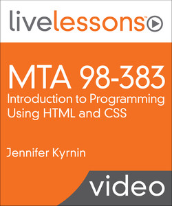 MTA 98-383: Introduction to Programming Using HTML and CSS LiveLessons