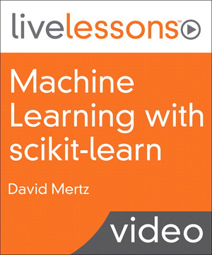 Machine Learning with scikit-learn LiveLessons [Video]