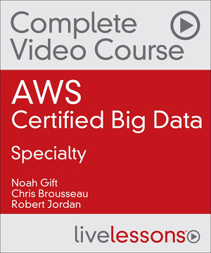 AWS Certified Big Data - Specialty Complete Video Course and Practice Test Video Training