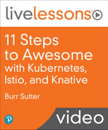11 Steps to Awesome with Kubernetes, Istio, and Knative LiveLessons