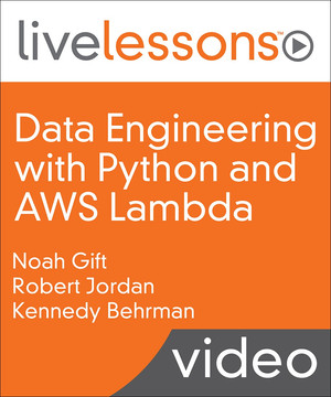 Data Engineering with Python and AWS Lambda LiveLessons [Video]