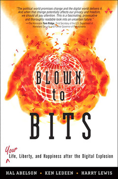 Blown to Bits: Your Life, Liberty, and Happiness After the Digital Explosion, First Edition