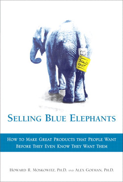 Selling Blue Elephants: How To Make Great Products That People Want Before They Even Know They Want Them