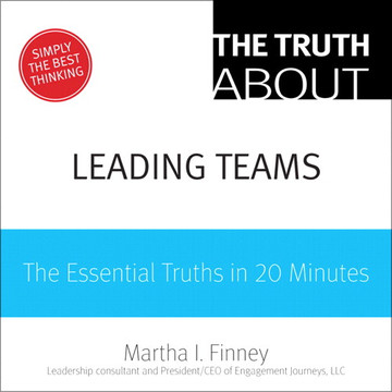 The Truth About Leading Teams: The Essential Truths in 20 Minutes