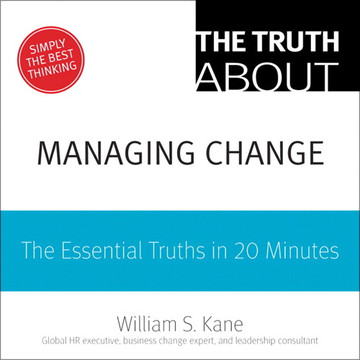 The Truth About Managing Change: The Essential Truths in 20 Minutes