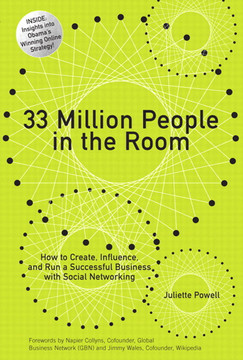 33 Million People in the Room: How to Create, Influence, and Run a Successful Business with Social Networking
