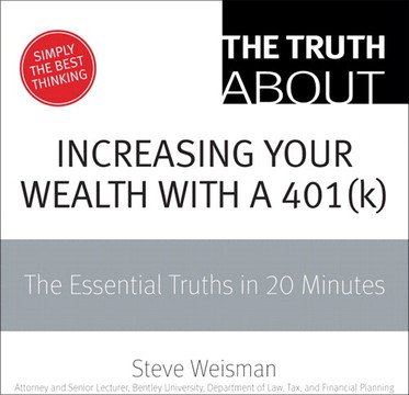 The Truth About Increasing Your Wealth With a 401(k): The Essential Truths in 20 Minutes