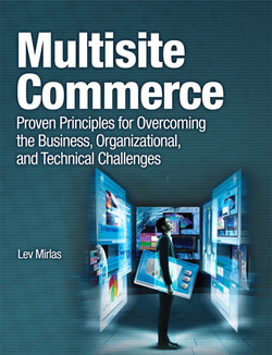 Multisite Commerce: Proven Principles for Overcoming the Business, Organizational, and Technical Challenges