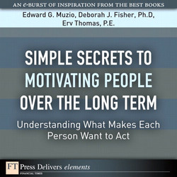 Simple Secrets to Motivating People Over the Long Term: Understanding What Makes Each Person Want to Act