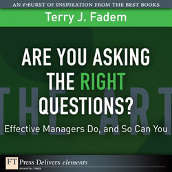 Are You Asking the Right Questions?: Effective Managers Do, and So Can You