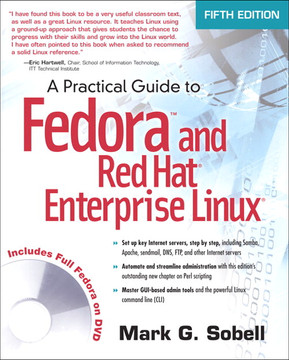A Practical Guide to Fedora™ and Red Hat Enterprise Linux, Fifth Edition