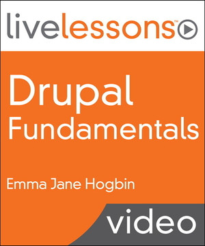 Drupal Fundamentals LiveLessons (Video Training)