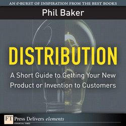 Distribution: A Short Guide to Getting Your New Product or Invention to Customers