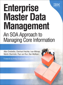 Enterprise Master Data Management: An SOA Approach to Managing Core Information