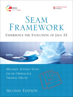 Seam Framework: Experience the Evolution of Java™ EE, Second Edition