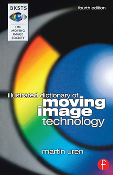 BKSTS Illustrated Dictionary of Moving Image Technology, 4th Edition