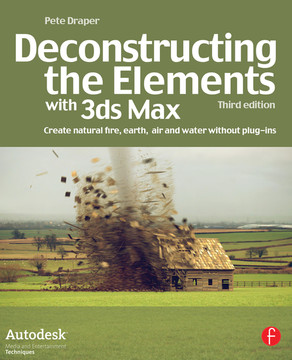 Deconstructing the Elements with 3ds Max, 3rd Edition