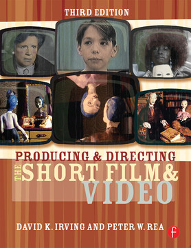 Producing and Directing the Short Film and Video, 3rd Edition
