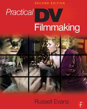 Practical DV Filmmaking, 2nd Edition