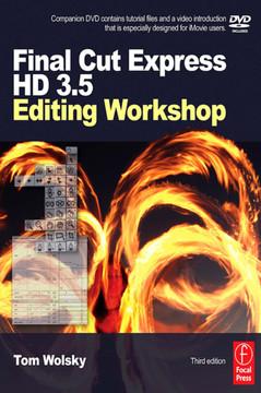 Final Cut Express HD 3.5 Editing Workshop, 3rd Edition