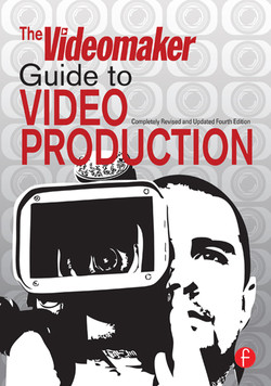 The Videomaker Guide to Video Production, 4th Edition