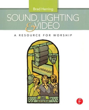 Sound, Lighting and Video: A Resource for Worship