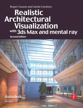 Realistic Architectural Visualization with 3ds Max and mental ray, 2nd Edition