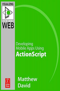 Flash Mobile: Developing Mobile Apps using ActionScript